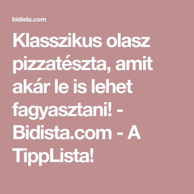 Klasszikus olasz pizzatészta, amit akár le is lehet fagyasztani! - Bidista.com - A TippLista!