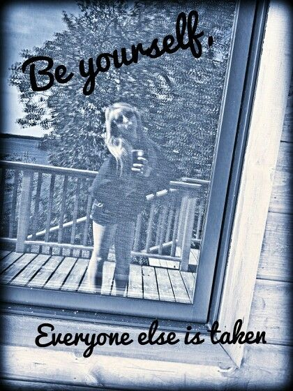Just be you...