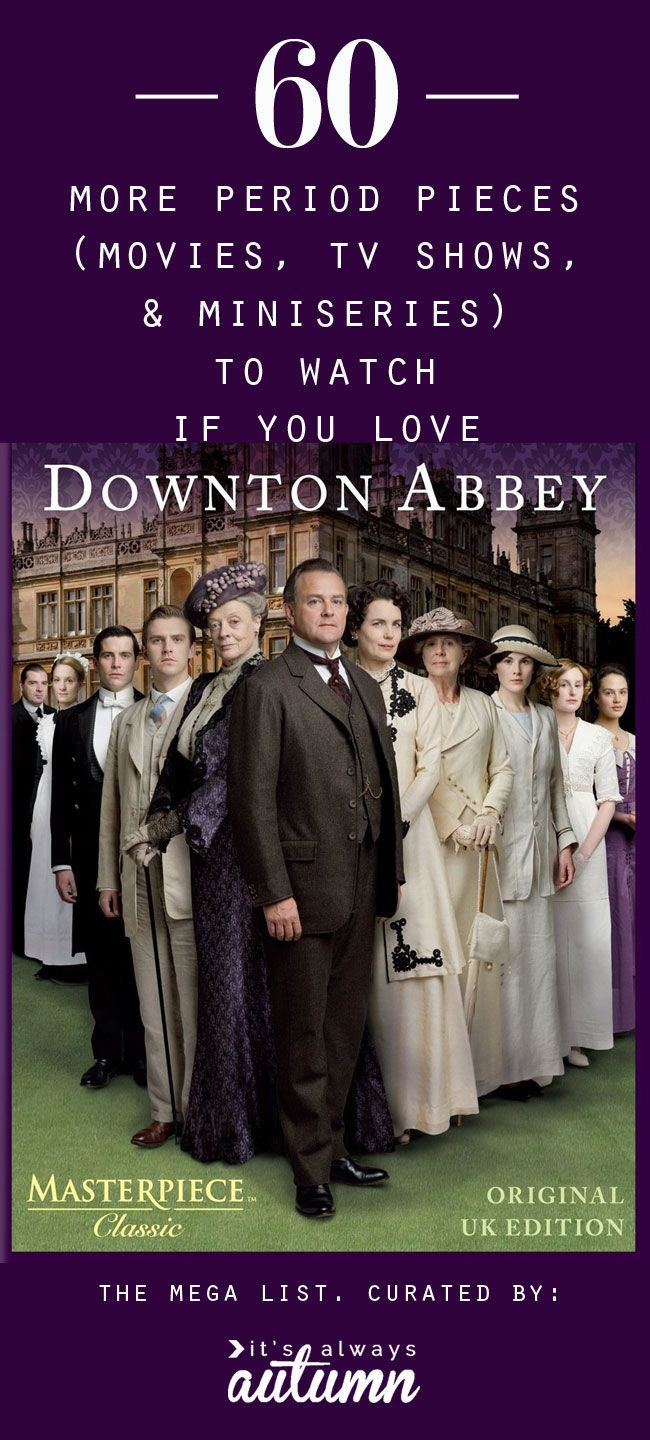 60 more period pieces (movies, miniseries, and tv shows) to watch if you love Downton Abbey!