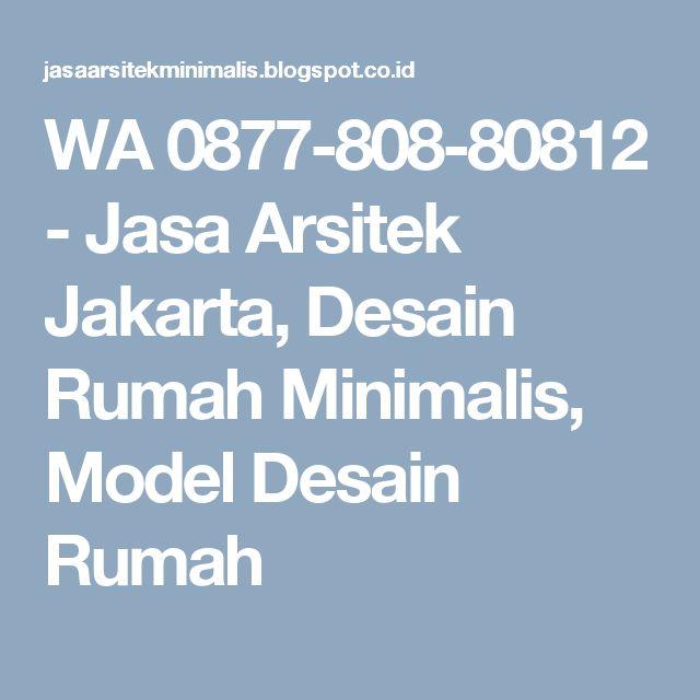 WA 0877-808-80812 - Jasa Arsitek Jakarta, Desain Rumah Minimalis, Model Desain Rumah