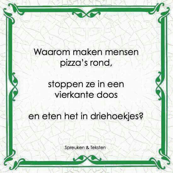 #nederlands #teksten #spreuken #citaten #pizza