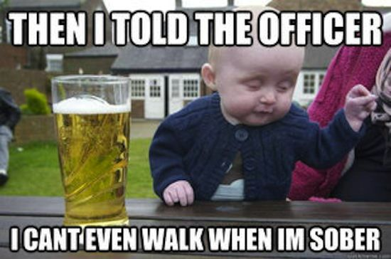funny memes, drunk baby meme, then I told the officer I can't even walk when I'm sober