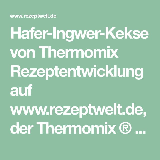 Hafer-Ingwer-Kekse von Thermomix Rezeptentwicklung auf www.rezeptwelt.de, der Thermomix ® Community