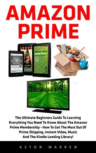 awesome Amazon Prime: The Ultimate Beginners Guide To Learning Everything You Need To Know About The Amazon Prime Membership - How To Get The Most Out Of Prime Shipping, Instant Video And Music!