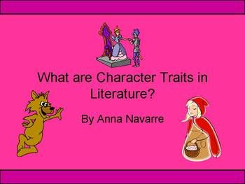 What are Character Traits in Literature? Visit Mrs. Navarre's Blog at http://anavarresteacherblog.blogspot.com/ for additional resources.