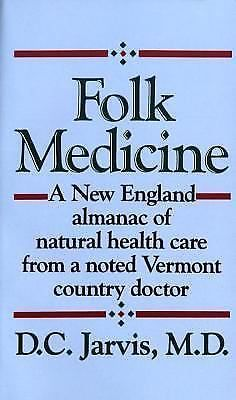 Folk Medicine : A New England Almanac of Natural Health Care from a Noted...