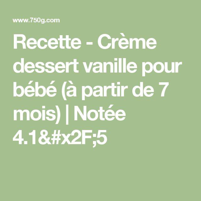 Recette - Crème dessert vanille pour bébé (à partir de 7 mois)   Notée 4.1/5