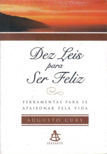 Dez Leis Para Ser Feliz Augusto Cury Augusto Cury Cury Feliz