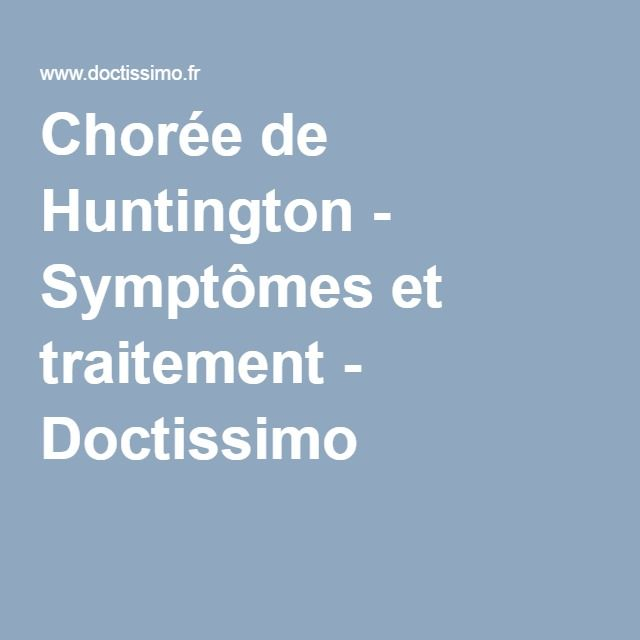 Chorée de Huntington - Symptômes et traitement - Doctissimo