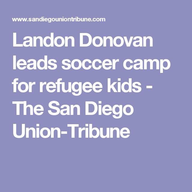 Landon Donovan leads soccer camp for refugee kids - The San Diego Union-Tribune