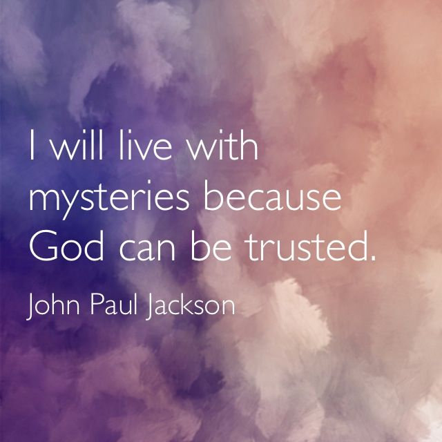 quote by John Paul Jackson. faith in God when I cannot understand. God can be trusted. faith in God during life's difficult  painful times