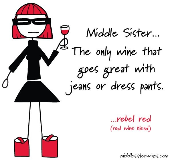 Middle Sister - the only wine that goes great with jeans or dress pants.