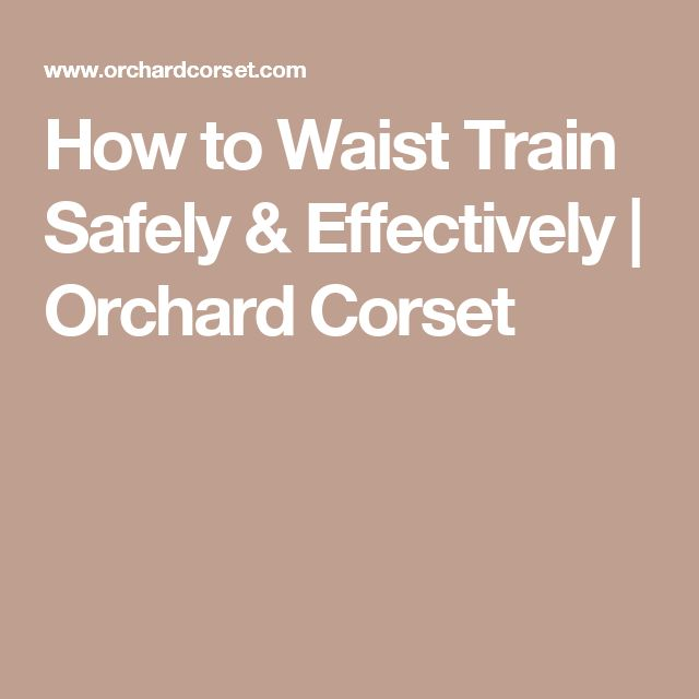 How to Waist Train Safely & Effectively | Orchard Corset