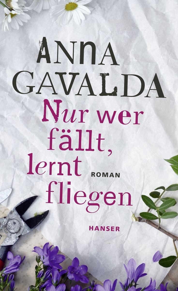 Anna Gavalda: Nur wer fällt, lernt fliegen - Dies ist die Geschichte von Billie und Franck, zwei Außenseitern, die gelernt haben, nicht den Mut zu verlieren und sich jedes Mal wieder aufzurichten...
