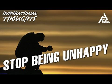 Stop Being Unhappy | Motivational Thoughts | Inspirational Quotes