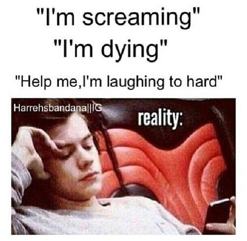 """Hahaha. True!!! <<< apparently I'm the only person who still laughs hysterically out loud when I say """"I'm dying!"""" I mean that shit."""