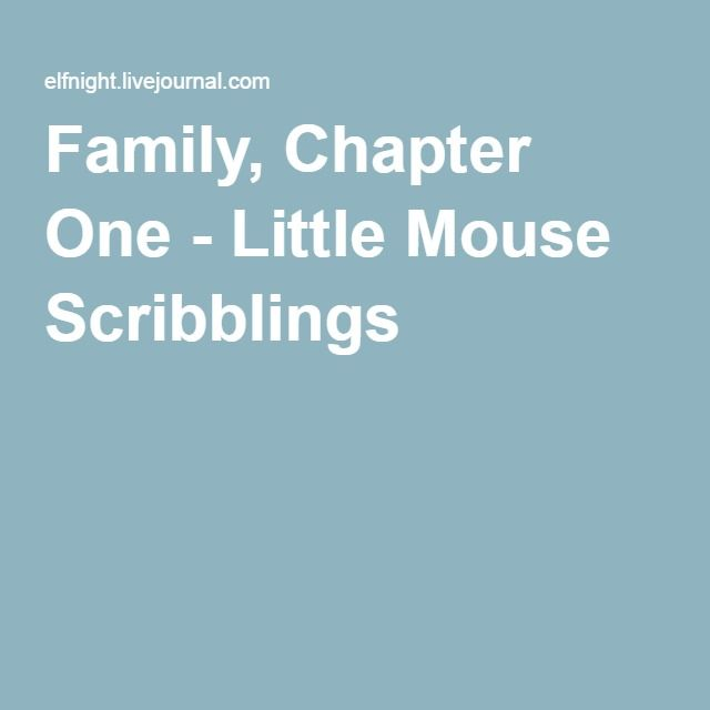 Family, Chapter One - Little Mouse Scribblings Spike's little story of his turning isn't the exact truth... Angel loses his soul - or does he? and starts gathering his scattered family. Spike insists that isn't going to include him. He's so very, very wrong... WARNING: Probably forever unfinished but so very, very worth reading.