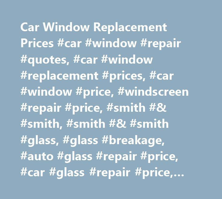 Car Window Replacement Prices #car #window #repair #quotes, #car #window #replacement #prices, #car #window #price, #windscreen #repair #price, #smith #& #smith, #smith #& #smith #glass, #glass #breakage, #auto #glass #repair #price, #car #glass #repair #price, #car #glass #replacement #price, #car #window #repair #price, #car #window #replacement #price, #car #windscreen #replacement #price, #rear #window #replacement #price, #rear #windscreen #replacement #price, #side #window #replacement…