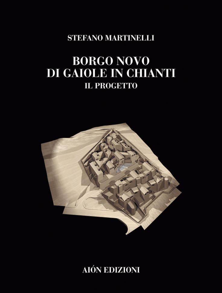 STEFANO MARTINELLI BORGO NOVO DI GAIOLE, IL PROGETTO Introduction of Massimo Fagioli size 24,5x32,5 pages: 112 ISBN 88-88149-10-4