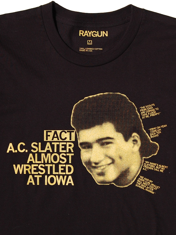Fact: A.C. Slater Almost Wrestled At Iowa.Raygunsit Com, Men T Shirts, Again Hilarious Stuff, Shops, Entertainment Factor, Iowa Humor, Iowa Hawkeye, Belle, The Roller Coasters