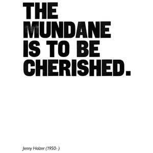 The mundane is to be cherished. #quotes