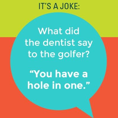 Q: What did the dentist say to the golfer? A: You have a hole in one! Dentaltown - Dentally Incorrect