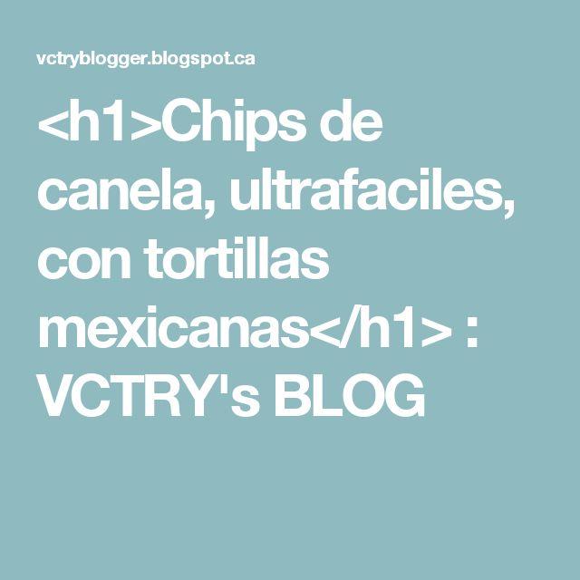 <h1>Chips de canela, ultrafaciles, con tortillas mexicanas</h1> : VCTRY's BLOG