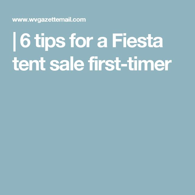 | 6 tips for a Fiesta tent sale first-timer