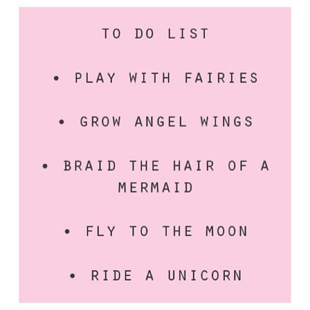 Funny... this was My to do list when I was a little girl. As I went about younger life in such innocence..with My rose colored glasses. ❤ Christal