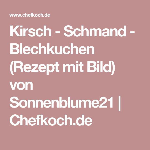 Kirsch - Schmand - Blechkuchen (Rezept mit Bild) von Sonnenblume21 | Chefkoch.de