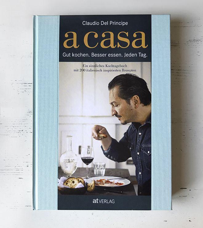 """Das neue Kochbuch """"a casa"""" von Claudio Del Principe.  Amore!"""
