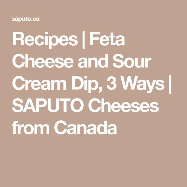Recipes | Feta Cheese and Sour Cream Dip, 3 Ways | SAPUTO Cheeses from Canada