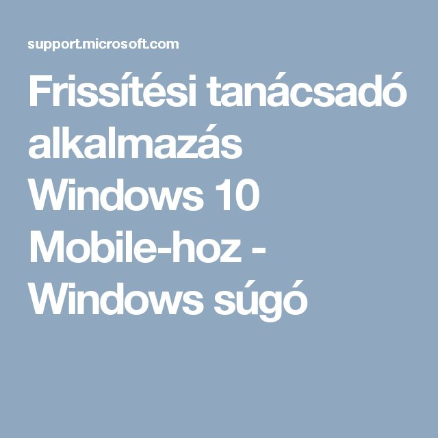 Frissítési tanácsadó alkalmazás Windows 10 Mobile-hoz - Windows súgó