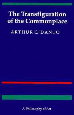 The Transfiguration of the Commonplace: A Philosophy of Art, danto