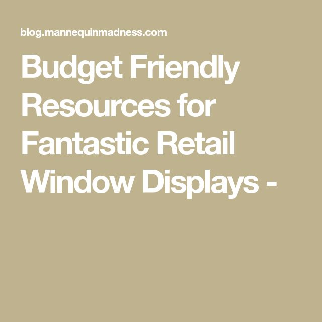 Budget Friendly Resources for Fantastic Retail Window Displays -