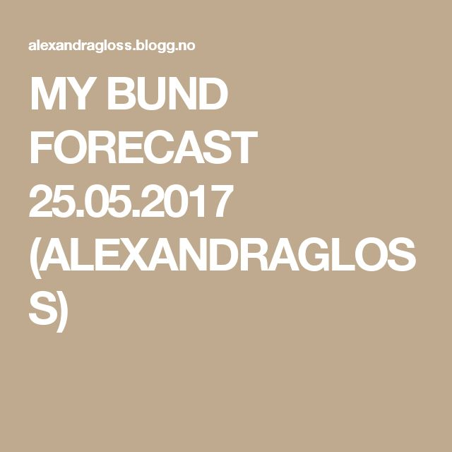MY BUND FORECAST 25.05.2017 (ALEXANDRAGLOSS)