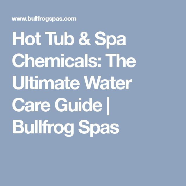 Hot Tub & Spa Chemicals: The Ultimate Water Care Guide | Bullfrog Spas