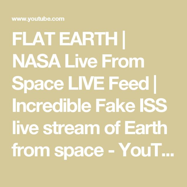 FLAT EARTH | NASA Live From Space LIVE Feed | Incredible Fake ISS live stream of Earth from space - YouTube