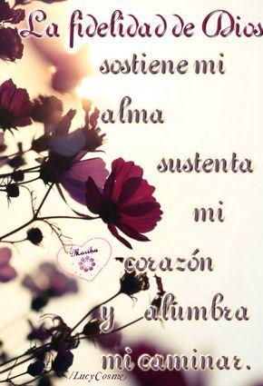 Salmos 119:90 De generación en generación es tu fidelidad. Salmos 89:8 Oh Jehová, Dios de los ejércitos, ¿Quién como tú? Poderoso eres, Jehová, Y tu fidelidad te rodea. Salmo 92:1-2 Bueno es alabarte, oh Jehová, Y cantar salmos a tu nombre, oh Altísimo; Anunciar por la mañana tu misericordia, Y tu fidelidad cada noche. Hebreos 13:8 Jesucristo es el mismo ayer, y hoy, y por los siglos.♔