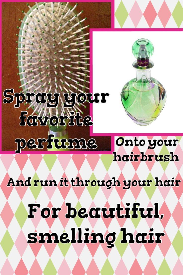 Rociar de perfume tu cepillo del cabello(preferentemente que este limpio), despues cepillalo un par de veces, listo!!!! Tu cabello esta perfumado.  I don't know bout this one but I'll try anyways