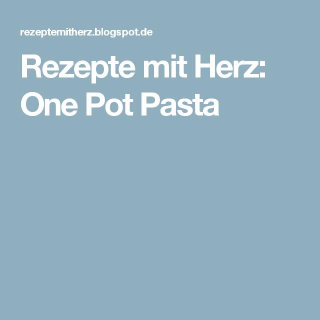 Rezepte mit Herz: One Pot Pasta