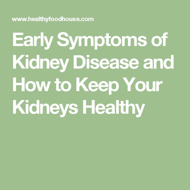 Early Symptoms of Kidney Disease and How to Keep Your Kidneys Healthy