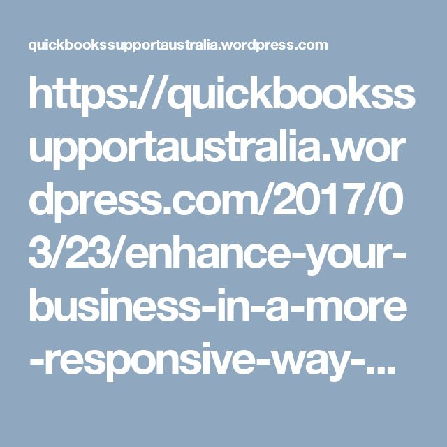 https://quickbookssupportaustralia.wordpress.com/2017/03/23/enhance-your-business-in-a-more-responsive-way-with-quickbooks-support/