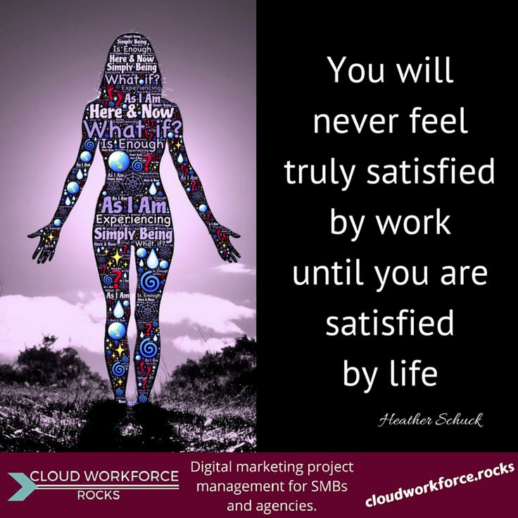 You will never feel truly satisfied by work until you are satisfied by life. – Heather Schuck #quote #entrepreneur