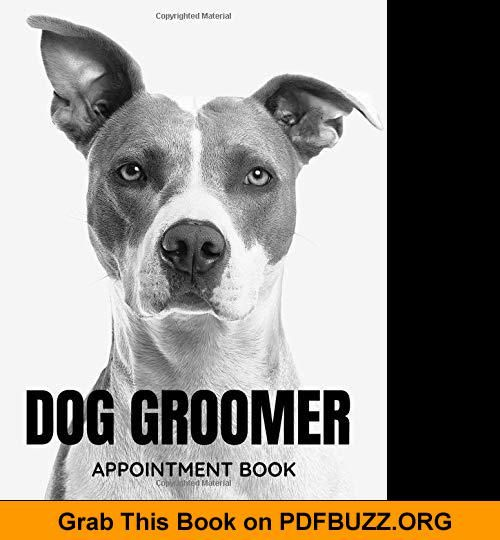 Dog Groomer Appointment Book Daily And Hourly Schedule Undated Calendar Interval Appointments Times Doggroomingwestie Dogs Dog Groomers Dog Grooming