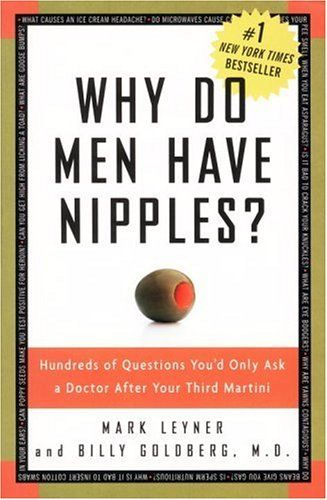 Why Do Men Have Nipples? Hundreds of Questions You'd Only Ask a Doctor After Your Third Martini by Mark Leyner,http://www.amazon.com/dp/1400082315/ref=cm_sw_r_pi_dp_Kx9Osb0M4P8850V3