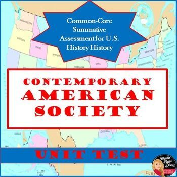 Contemporary American Society UNIT TEST Common Core Aligned - Editable(Secondary U.S. History)  This product includes a 30-question unit summative assessment test for the unit on the Contemporary American Society for secondary U.S History. It includes three sections: multiple-choice, matching (match the quote with the President), and two political cartoon analysis questions. The test is editable so you can edit if necessary. With this purchase you get two versions of the test; ~$