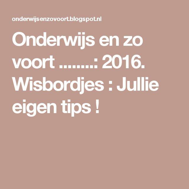 Onderwijs en zo voort ........: 2016. Wisbordjes : Jullie eigen tips !