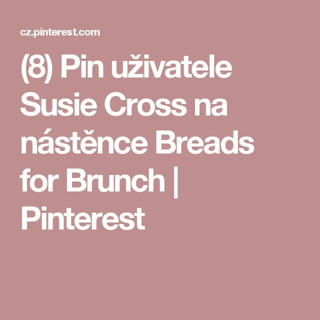 (8) Pin uživatele Susie Cross na nástěnce Breads for Brunch | Pinterest