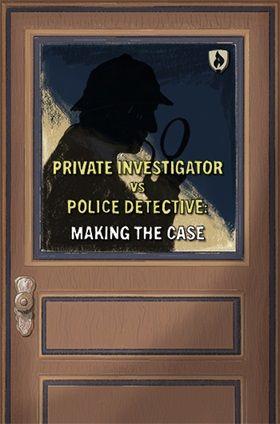 Private Investigator vs. Police Detective: Making the Case